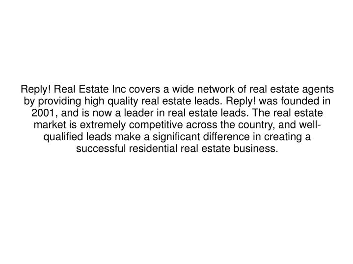 Reply! Real Estate Inc covers a wide network of real estate agents by providing high quality real es...