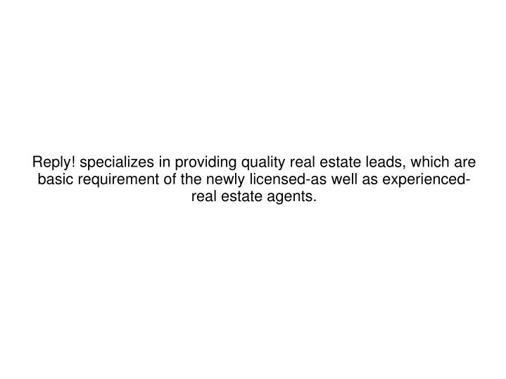 Reply! specializes in providing quality real estate leads, which are basic requirement of the newly ...