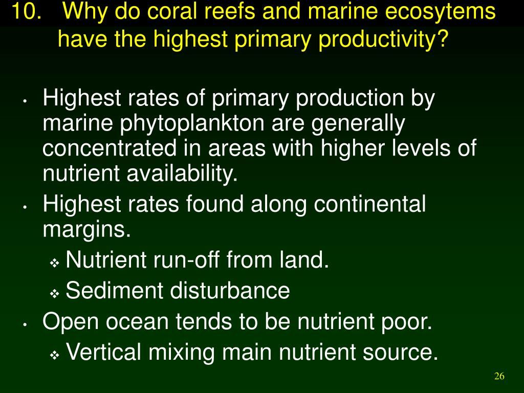 10.   Why do coral reefs and marine ecosytems have the highest primary productivity?