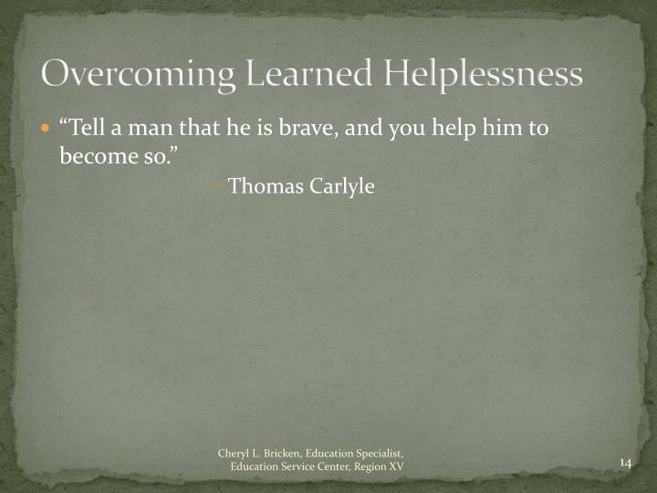 Overcoming Learned Helplessness