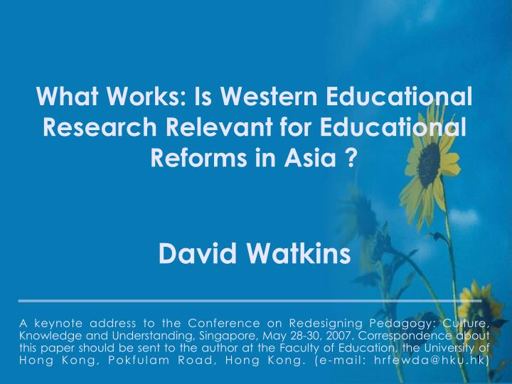 What works is western educational research relevant for educational reforms in asia l.jpg