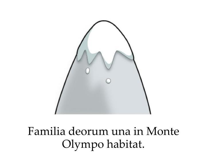 Familia deorum una in Monte Olympo habitat.