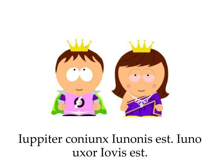 Iuppiter coniunx Iunonis est. Iuno uxor Iovis est.