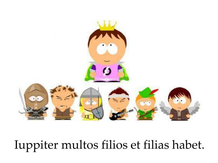 Iuppiter multos filios et filias habet.