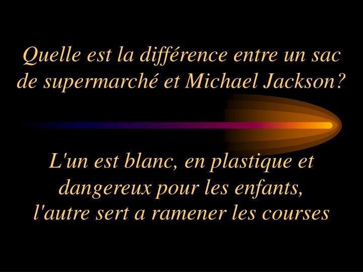 Quelle est la différence entre un sac de supermarché et Michael Jackson?