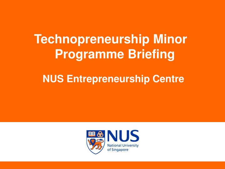 Technopreneurship Minor Programme Briefing