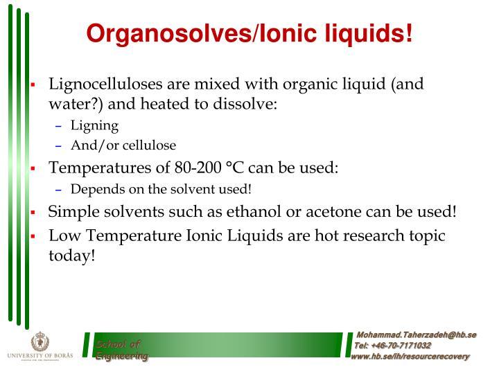 Organosolves/Ionic liquids!