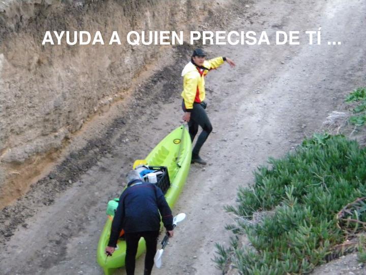 AYUDA A QUIEN PRECISA DE TÍ ...