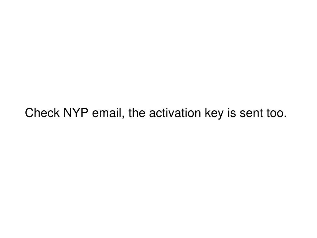 Check NYP email, the activation key is sent too.