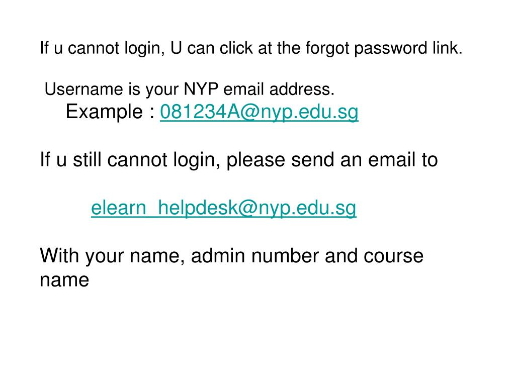If u cannot login, U can click at the forgot password link.