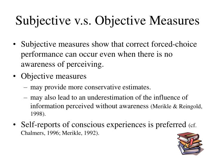 Subjective v.s. Objective Measures