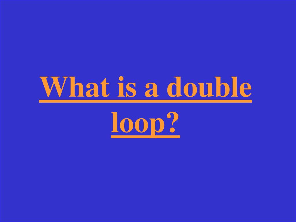What is a double loop?