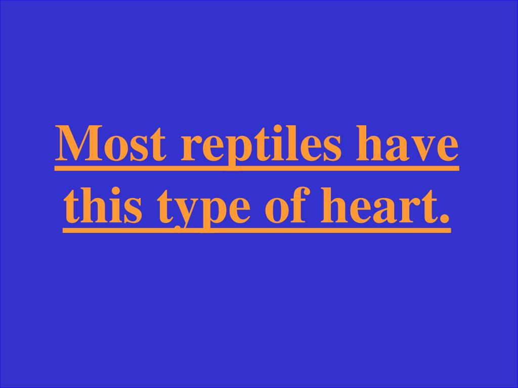 Most reptiles have this type of heart.