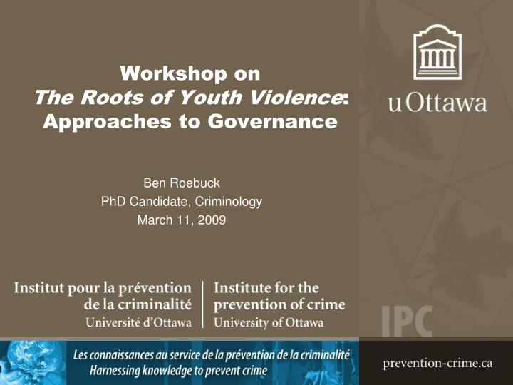 Workshop on the roots of youth violence approaches to governance l.jpg