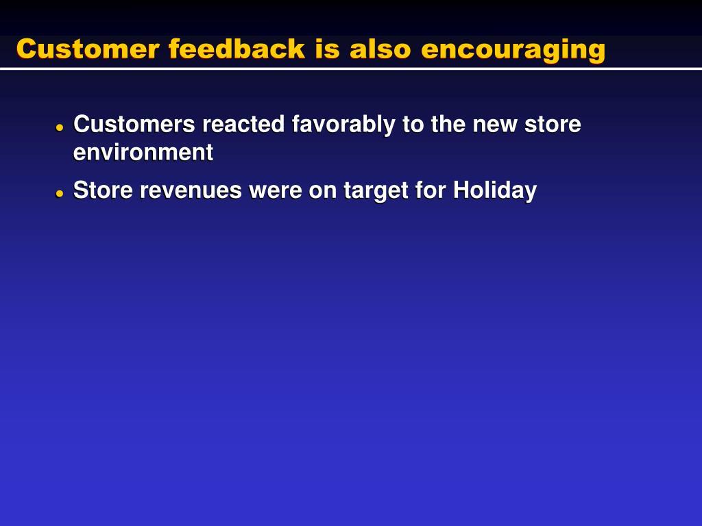 Customer feedback is also encouraging