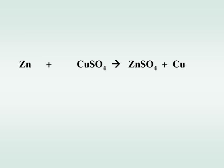 Zn      +          CuSO