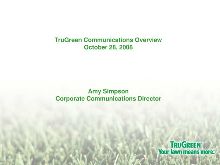 Trugreen communications overview october 28 2008 amy simpson corporate communications director