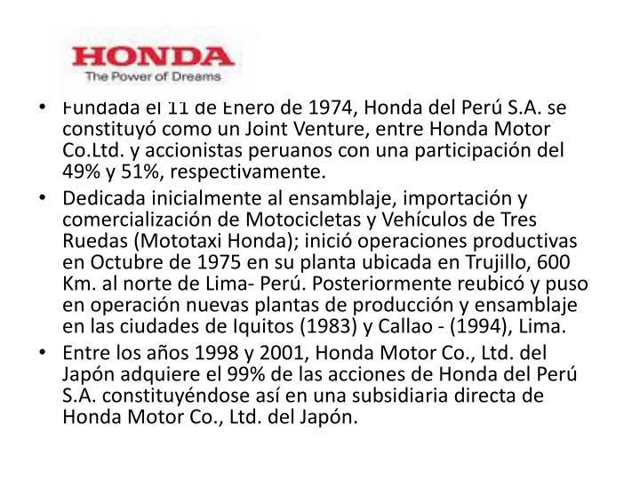 Fundada el 11 de Enero de 1974, Honda del Per S.A. se constituy como un