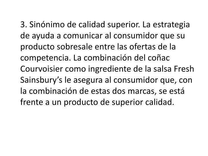 3. Sinnimo de calidad superior. La estrategia de ayuda a comunicar al consumidor que su producto sobresale entre las ofertas de la competencia. La combinacin del coac
