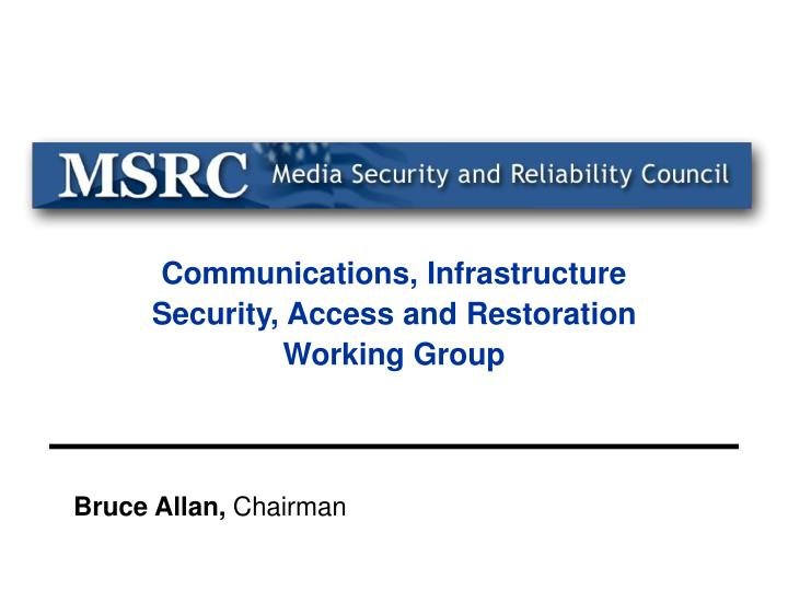 Communications infrastructure security access and restoration working group