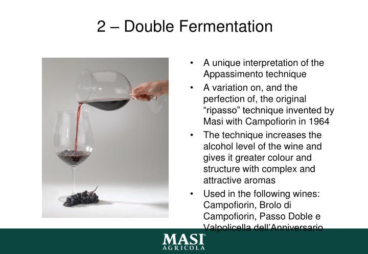 2 – Double Fermentation