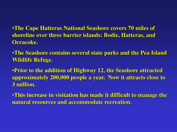 The Cape Hatteras National Seashore covers 70 miles of shoreline over three barrier islands: Bodie, Hatteras, and Ocracoke.