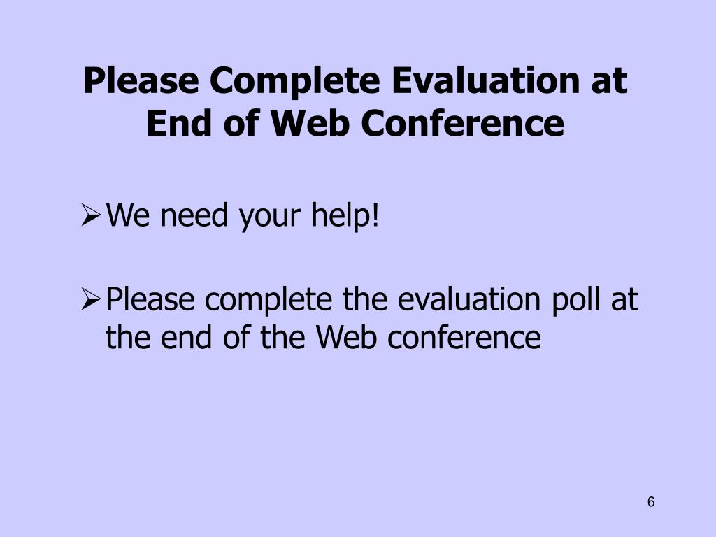 Please Complete Evaluation at End of Web Conference