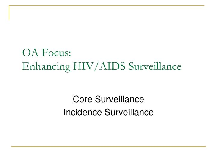 Oa focus enhancing hiv aids surveillance