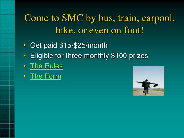 Come to smc by bus train carpool bike or even on foot