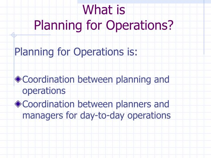 What is planning for operations