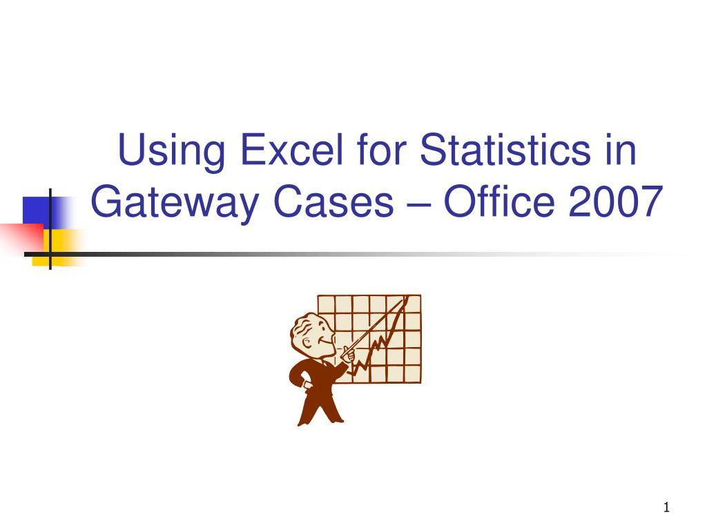 Using Excel for Statistics in Gateway Cases – Office 2007