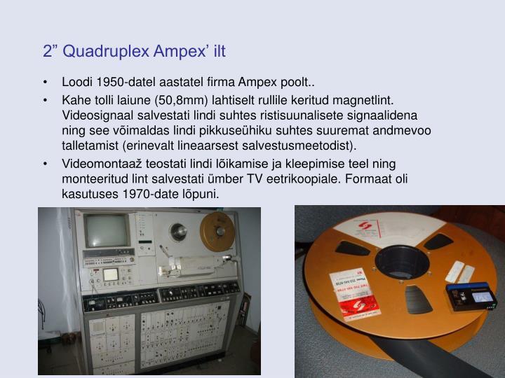 """2"""" Quadruplex Ampex' ilt"""
