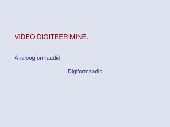 VIDEO DIGITEERIMINE.