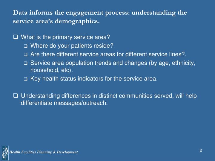 Data informs the engagement process: understanding the service area's demographics.