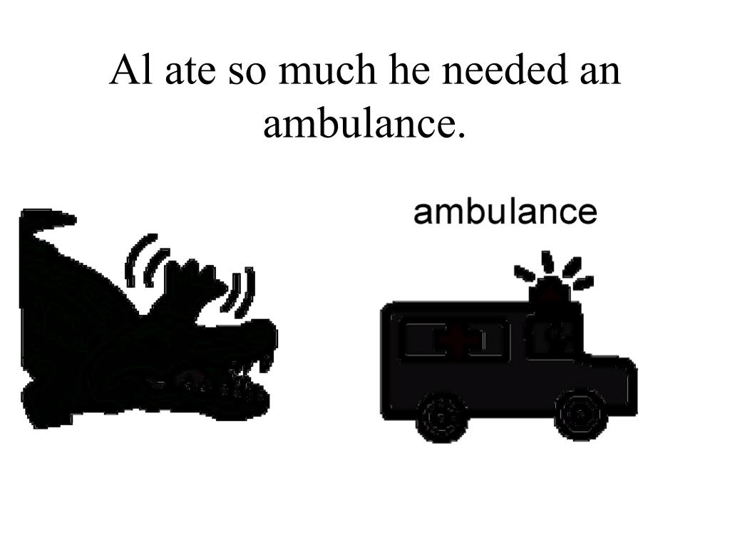 Al ate so much he needed an ambulance.