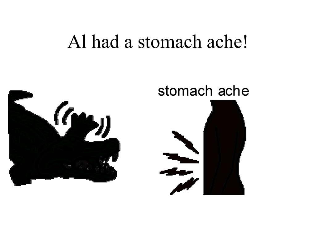 Al had a stomach ache!