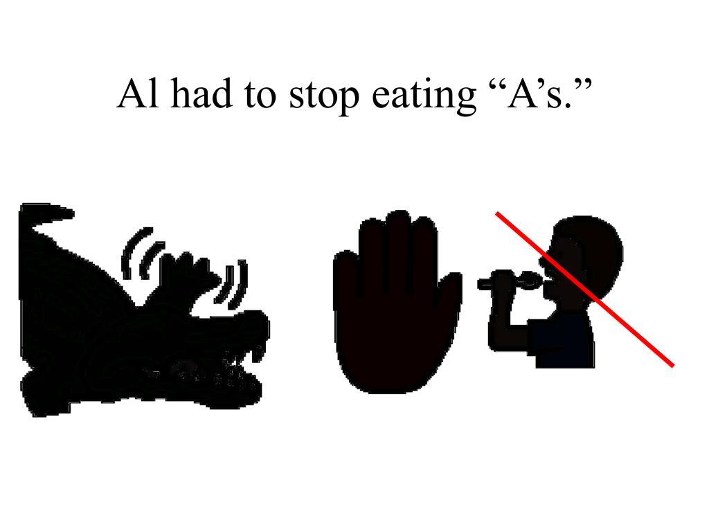 "Al had to stop eating ""A's."""