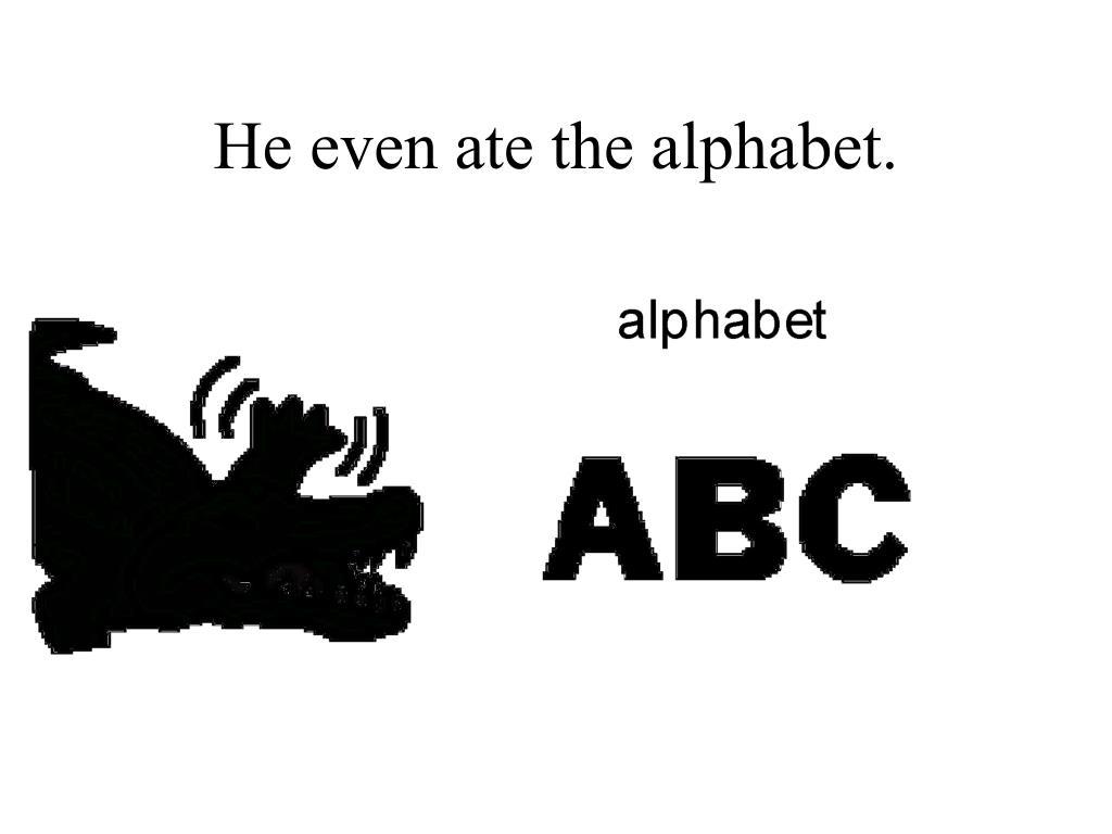He even ate the alphabet.