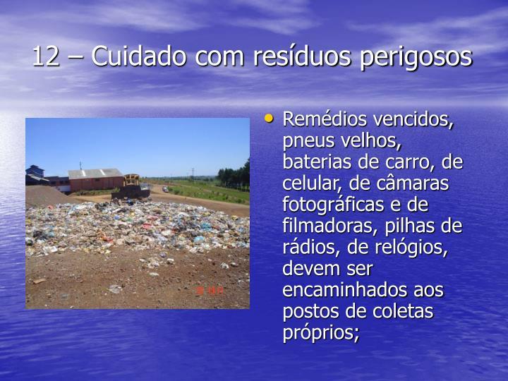 12 – Cuidado com resíduos perigosos