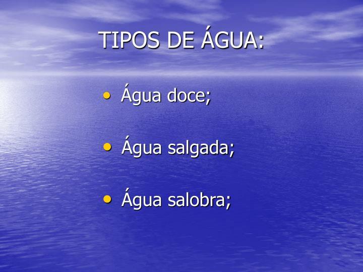 TIPOS DE ÁGUA: