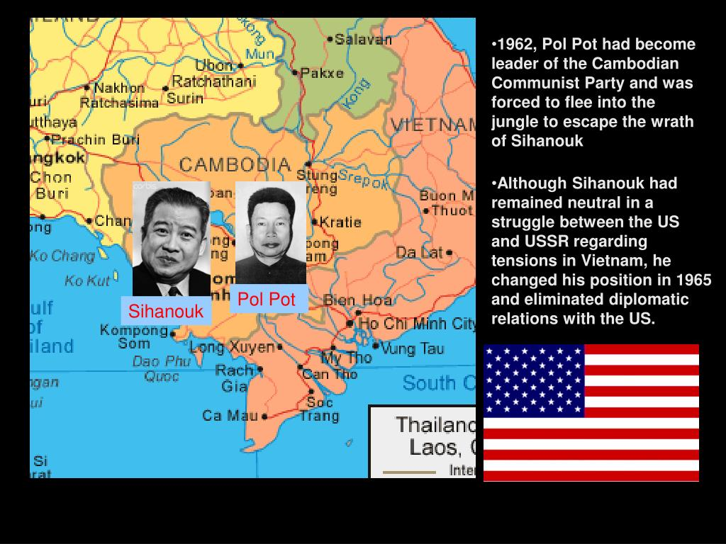 1962, Pol Pot had become leader of the Cambodian Communist Party and was forced to flee into the jungle to escape the wrath of Sihanouk