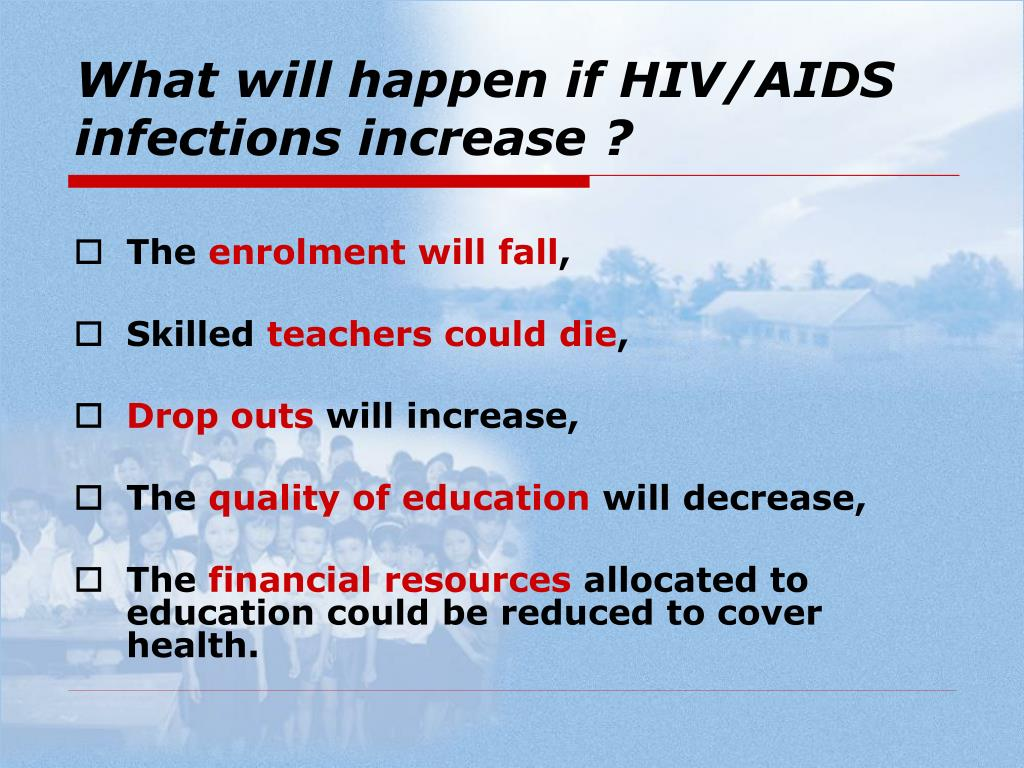 What will happen if HIV/AIDS infections increase ?