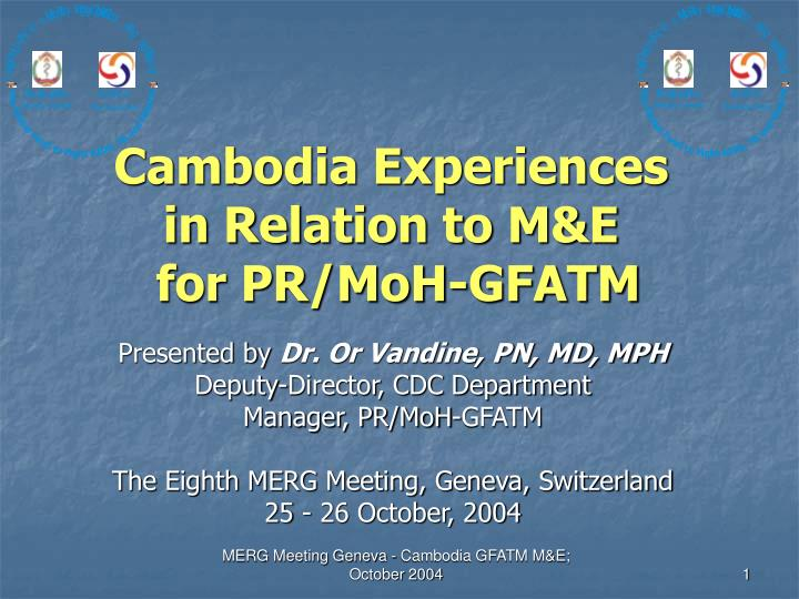 Cambodia experiences in relation to m e for pr moh gfatm