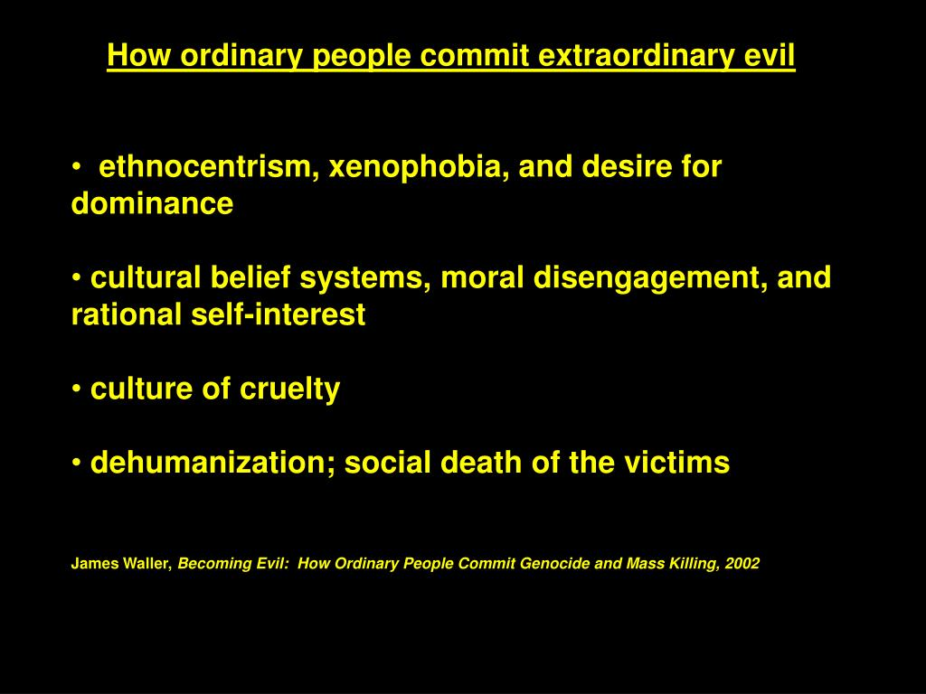 How ordinary people commit extraordinary evil