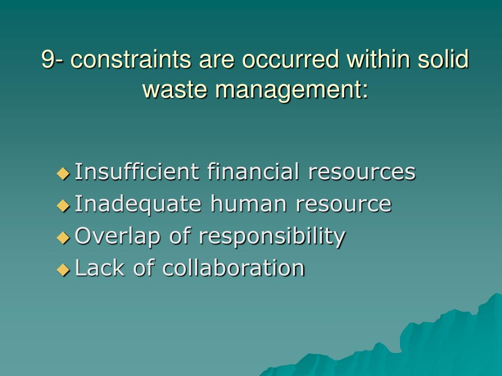9- constraints are occurred within solid waste management: