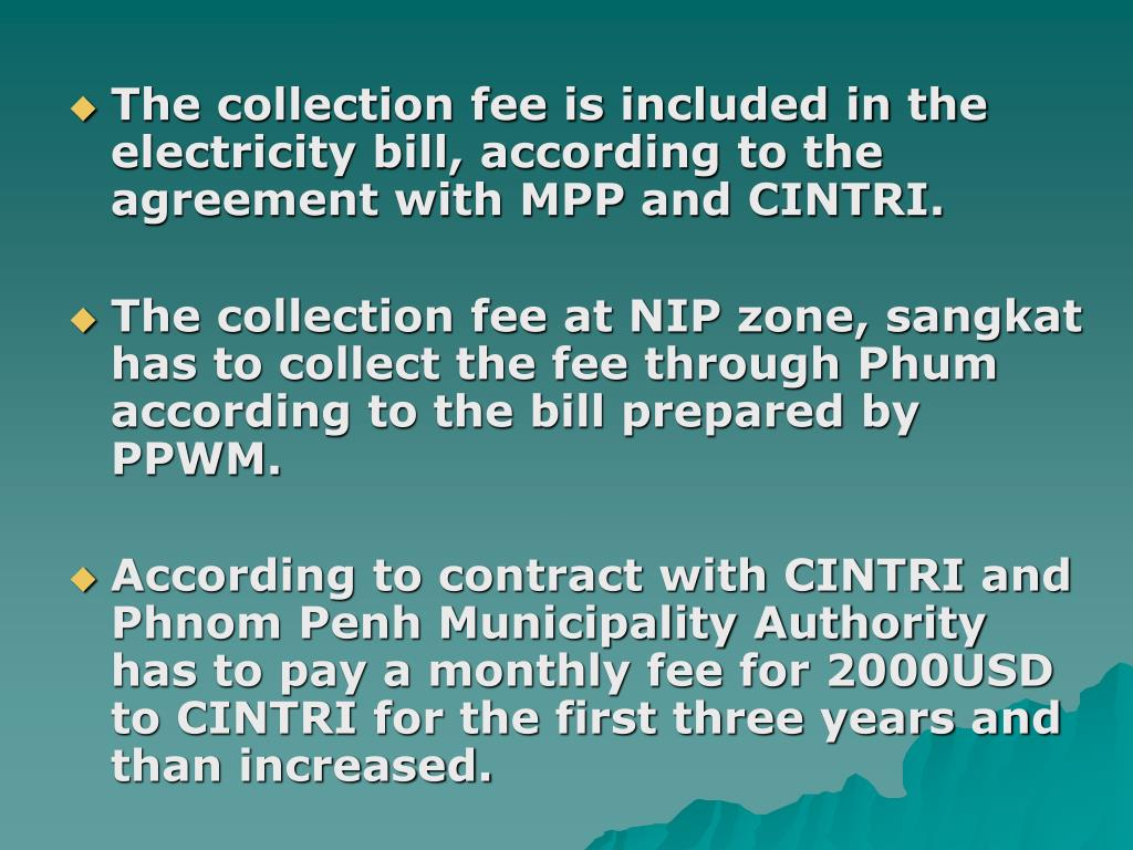 The collection fee is included in the electricity bill, according to the agreement with MPP and CINTRI.