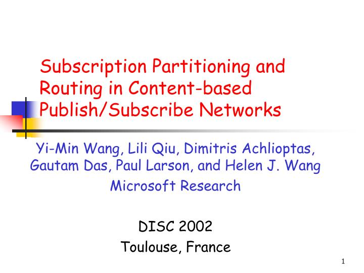 Subscription partitioning and routing in content based publish subscribe networks l.jpg