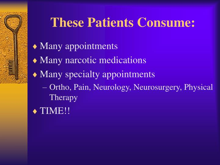 These patients consume