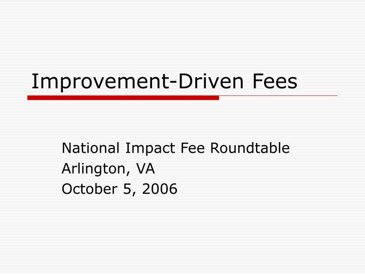 Improvement driven fees