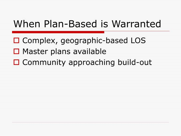 When Plan-Based is Warranted